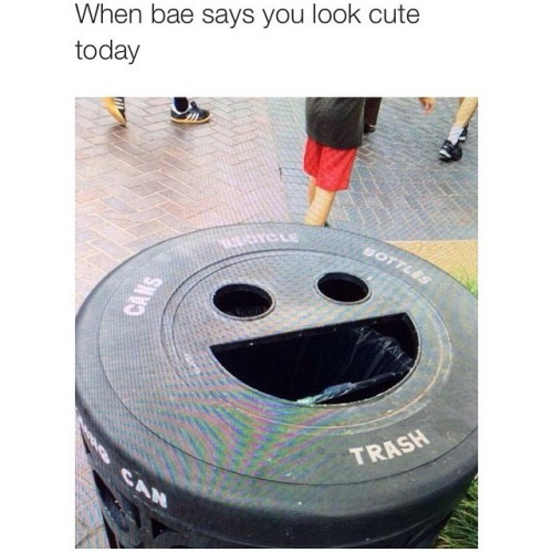 Meme When bae says you look cute today
