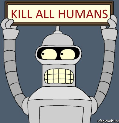 Kill all humans - Bender