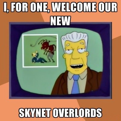 Welcome Our New Skynet Overlords Memes