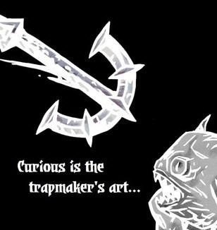 Curious is the trapmaker's art