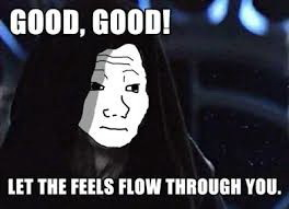Meme Good good - Let the feels flow through you