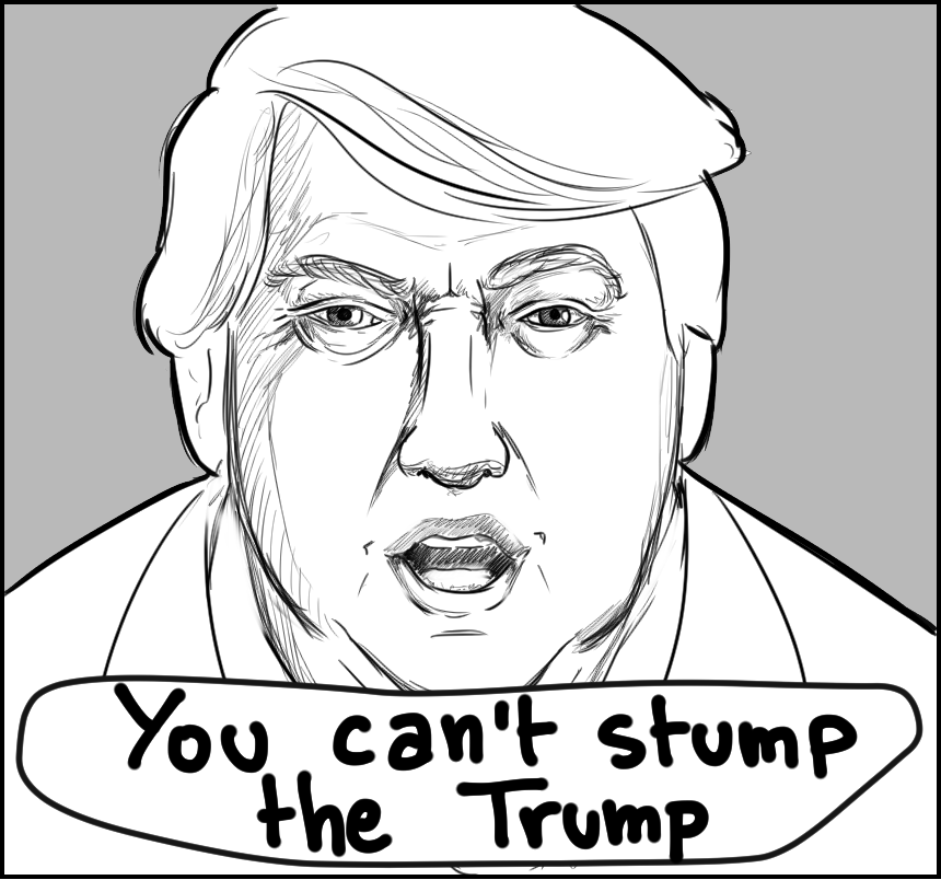 You can't stump the Trump