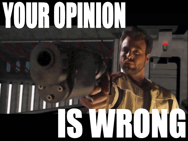 Your opinion is wrong