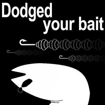 Dodged your bait