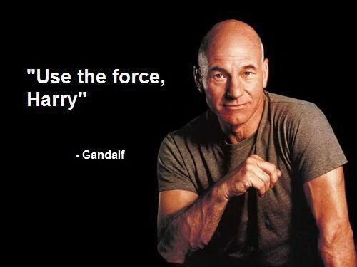 Use the force, Harry - Gandalf