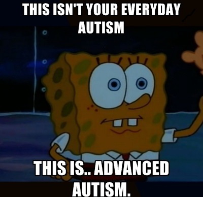 This isn't your everyday autism - This is advanced autism