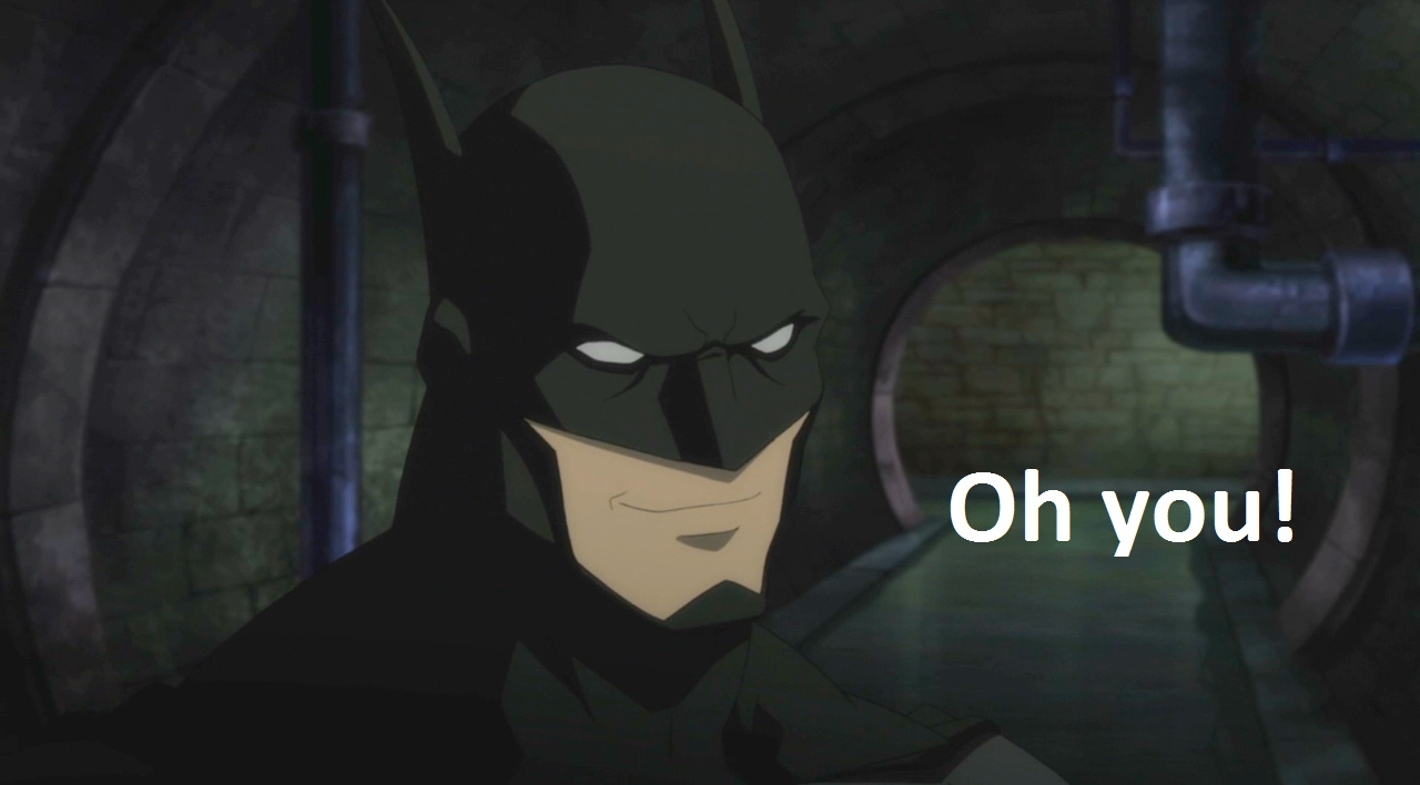 Oh you! - Batman