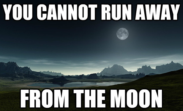 Meme You cannot run away from from the moon
