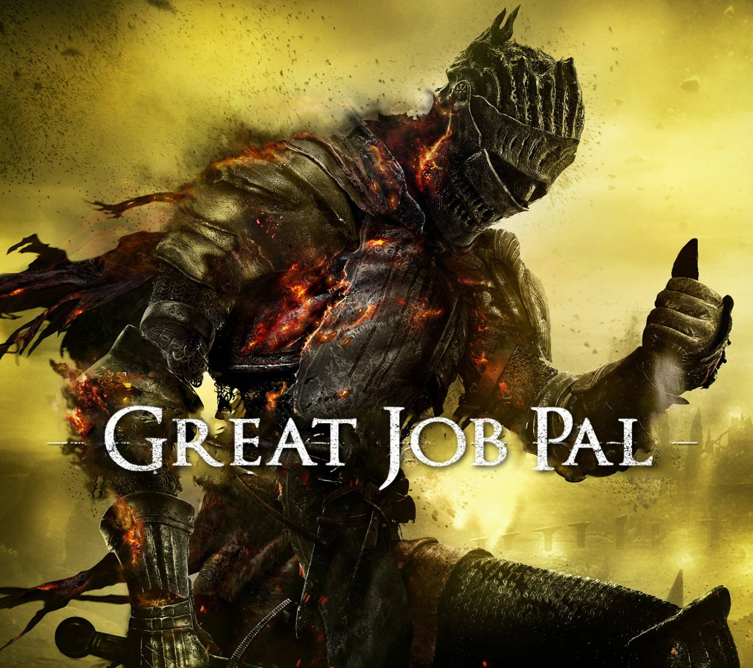 Great Job Pal - Dark Souls