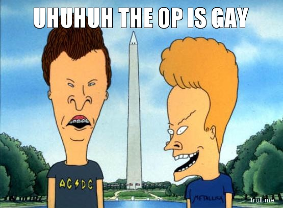 Meme Uhuhuh the Op is gay - Beavis and Butthead