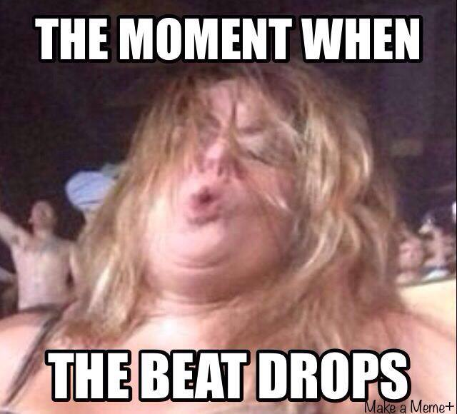 Meme That moment when the beat drops