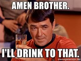Meme Amen brother I'll drink to that