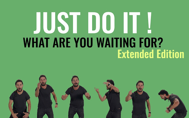 Meme Just do It! What are you waiting for? - Extended edition