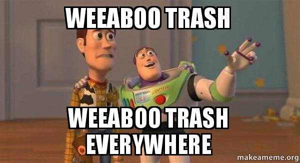 Meme Weeaboo trash - Weeaboo trash everywhere