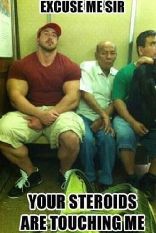 Meme Excuse me sir your steroids are touching me