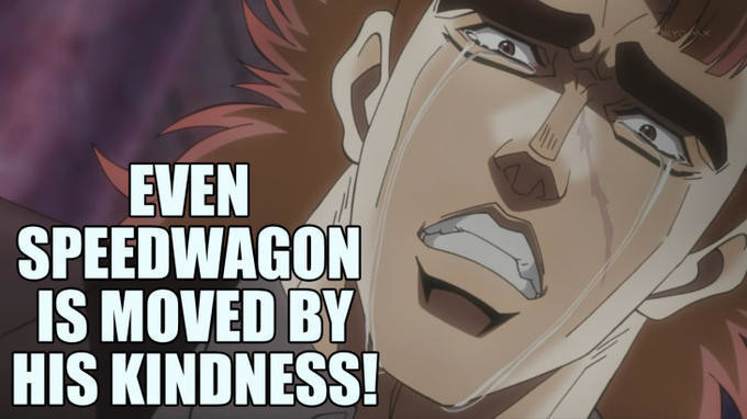 Meme Even Speedwagon is moved by his kindness