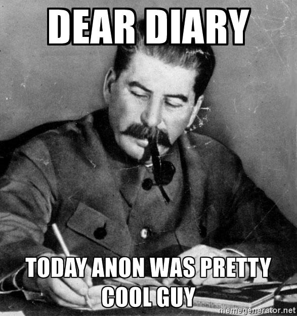 Meme Dear dairy today Anon was pretty cool guy - Stalin