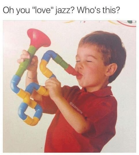Meme Oh you love jazz?