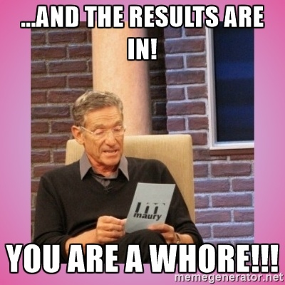 Meme and the results are in! you are a whore!