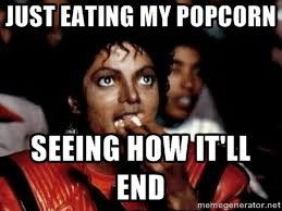 64524509 just eating my popcorn seeing how it'll end memes,Popcorn Eating Meme
