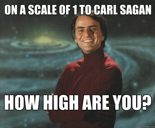 Meme On a scale of 1 to Carl Sagan how high are you?